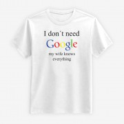 I Don't Need Google - My Wife Knows Everything T-shirt