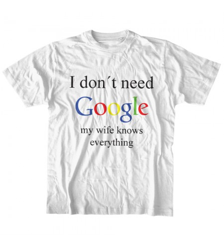 I Don't Need Google - My Wife Knows Everything