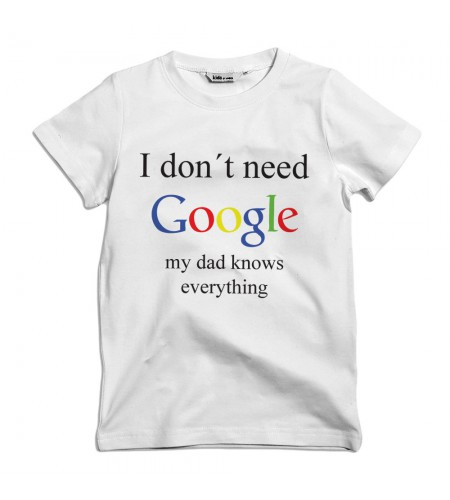 I Don't Need Google - My Dad Knows Everything