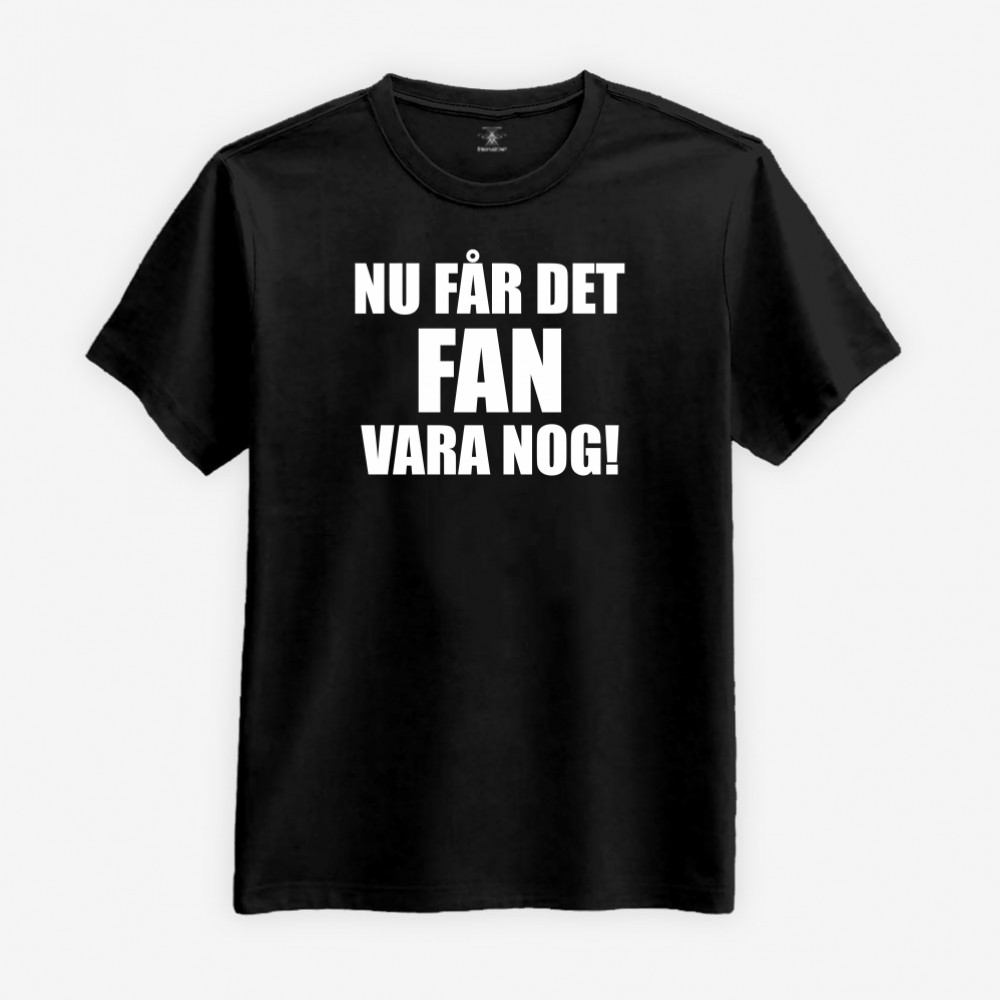 Nu Får Det Fan Vara Nog! T-shirt