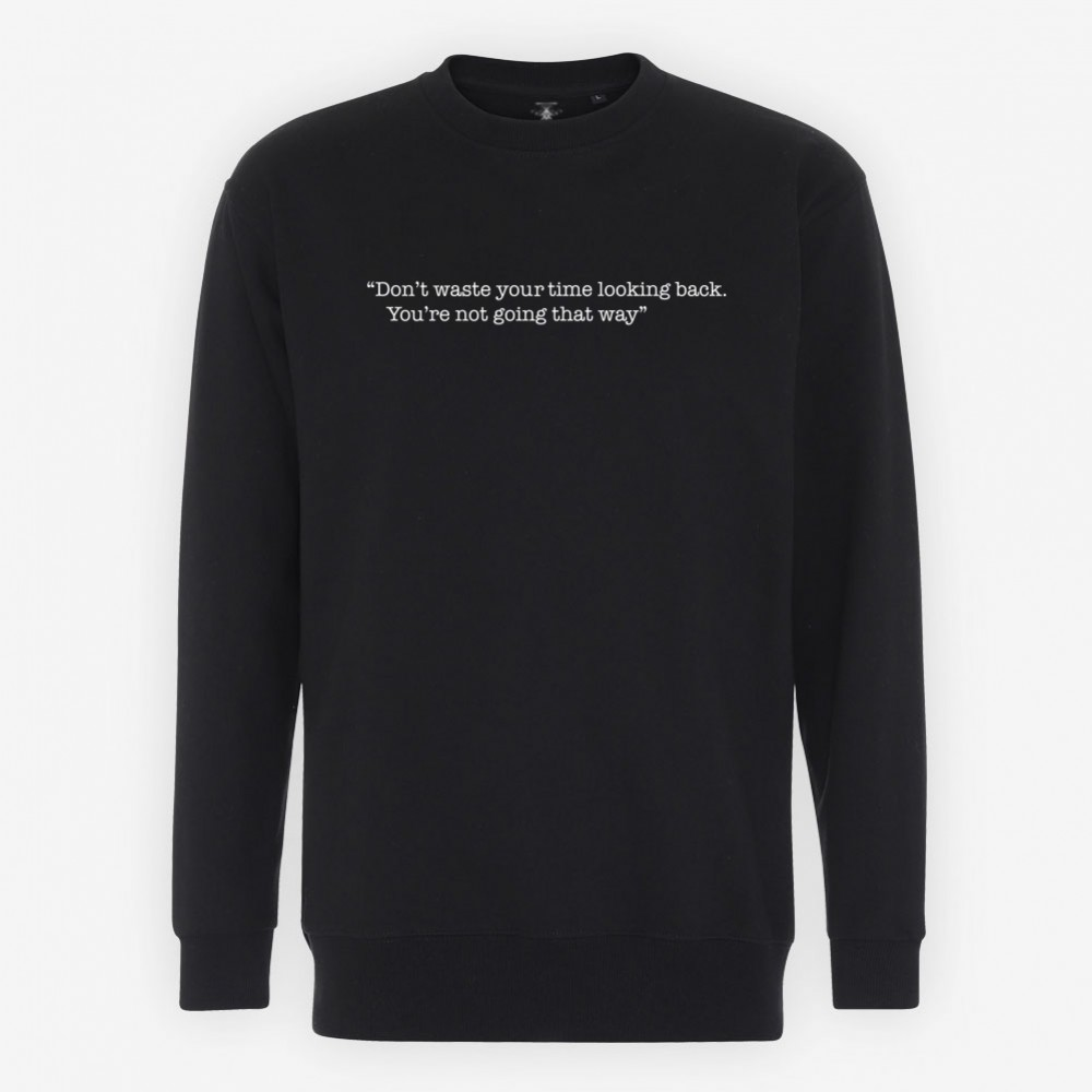 Dont Waste You Time Looking Back Sweatshirt