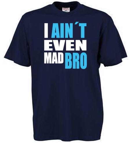 Ain't Even Mad Bro T-shirt - Twear