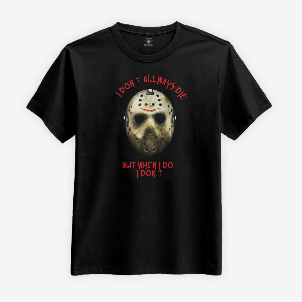 Jason - I Don't Always Die T-shirt